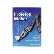 Livro Projetos Maker: Arduino, Eletrônica, Robótica e Automação Residencial