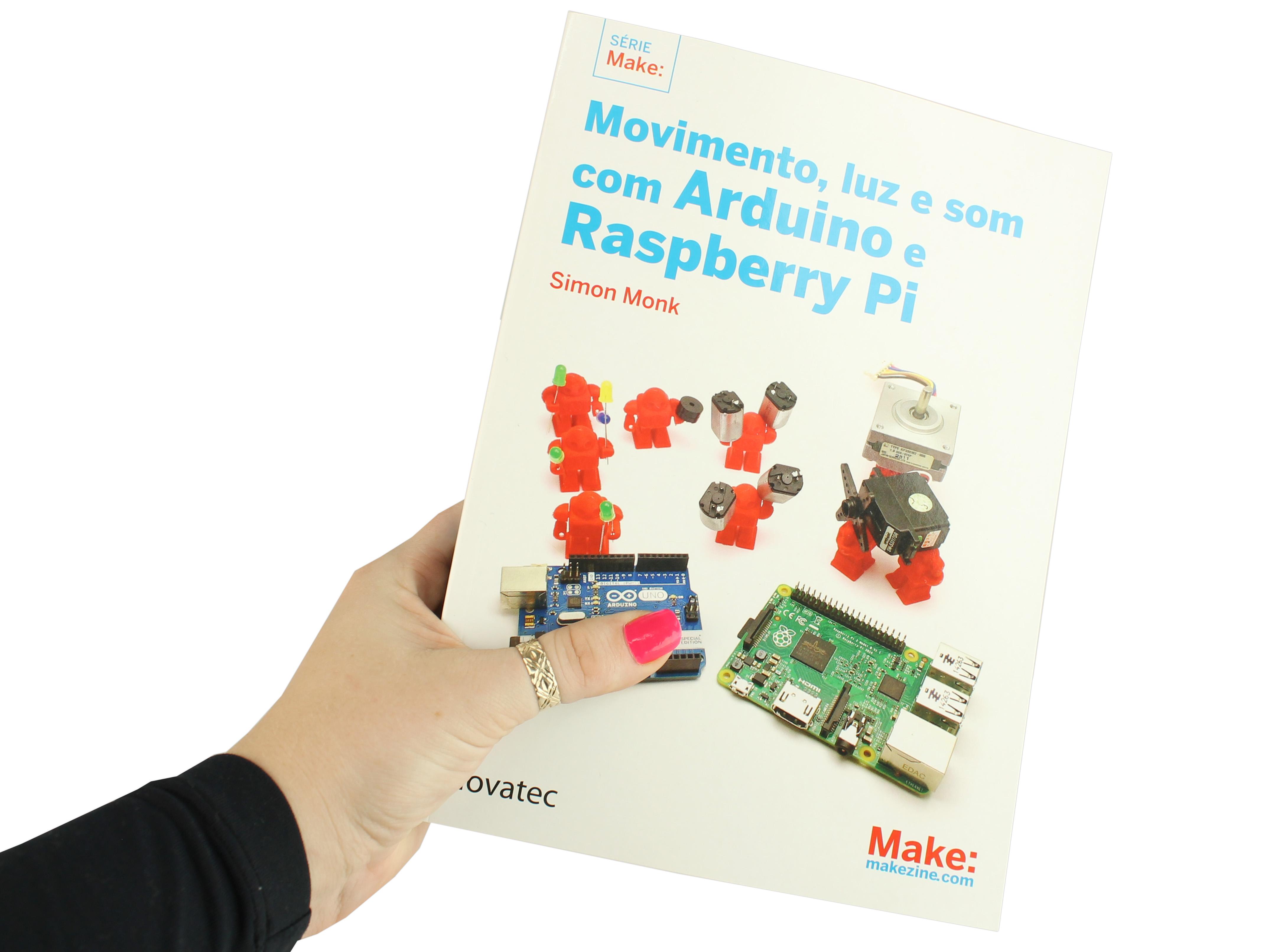 Livro Arduino - Movimento, Luz e Som com Arduino e Raspberry Pi